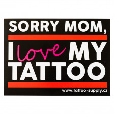 Sticker - Sorry mom, I love my tattoo (A6)